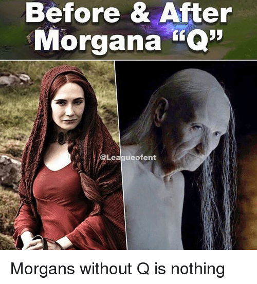 "morgana: Before & After  Morgana ""Q35  @League ofent Morgans without Q is nothing"