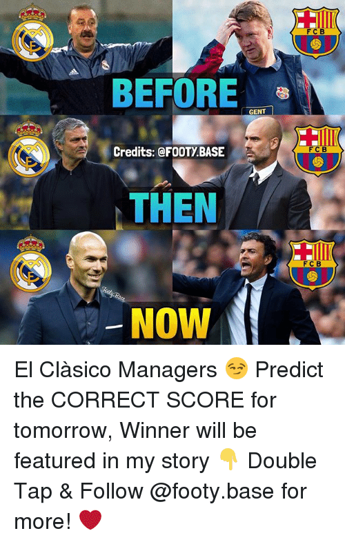 Gent: BEFORE  GENT  Credits: @FOOTY BASE  THEN  NOW  FCB  F C B  F C B El Clàsico Managers 😏 Predict the CORRECT SCORE for tomorrow, Winner will be featured in my story 👇 Double Tap & Follow @footy.base for more! ❤️