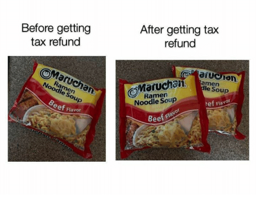 Dank, Ramen, and Tax Refund: Before getting  tax refund  After getting tax  refund  le Soup  Ramern  Noodle Soup  Ramen  Noodle Soup  ef Flavor  eef Flavor  eef flavor