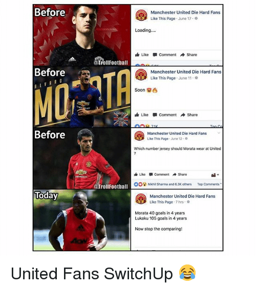 "Goals, Memes, and Soon...: Before  Manchester United Die Hard Fans  Like This Page . June 17 .  Loading...  Like  Comment  Share  @TrollFootbal  Before  TA  Manchester United Die Hard Fans  Like This Page , June 11.  Soon關西  Like  Comment → Share  Before  Manchester United Die Hard Fans  Like This Page , June 12-  Which number jersey should Morata wear at United  Like  Comment  Share  OONihil Sharma and 6.3K others Top Comments""  @Trollfootball  Today  Manchester United Die Hard Fans  Like This Page . 7 hrs .  Morata 40 goals in 4 years  Lukaku 105 goals in 4 years  Now stop the comparing! United Fans SwitchUp 😂"