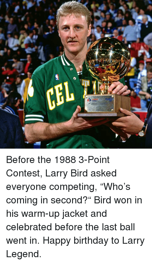 """Birthday, Happy Birthday, and Happy: Before the 1988 3-Point Contest, Larry Bird asked everyone competing, """"Who's coming in second?""""  Bird won in his warm-up jacket and celebrated before the last ball went in.  Happy birthday to Larry Legend."""