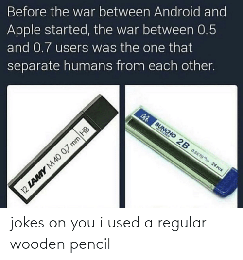 Between: Before the war between Android and  Apple started, the war between 0.5  and 0.7 users was the one that  separate humans from each other.  GG BUNCHO 2B 0.5x70o hn 24 PCS  NASIMEN  12 LAMY M40 0,7 mm HB jokes on you i used a regular wooden pencil