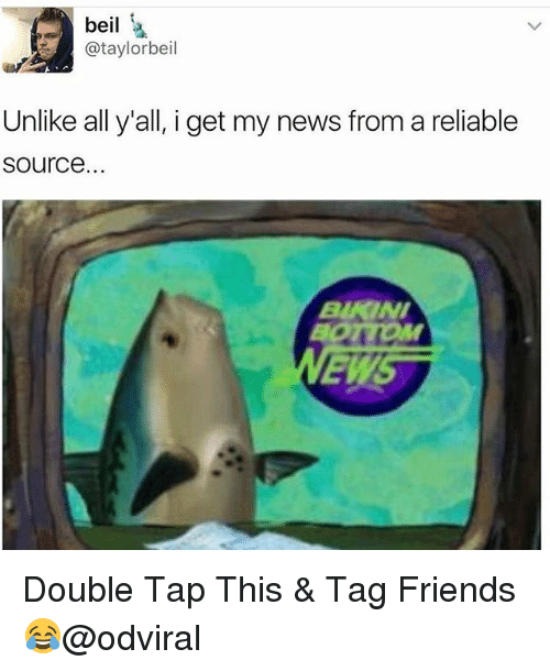 I Get My News From A Reliable Source: beil  @taylor beil  Unlike all y'all, i get my news from a reliable  Source.  EMS Double Tap This & Tag Friends😂@odviral