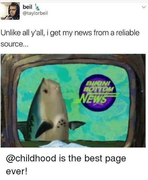 I Get My News From A Reliable Source: beil  @taylor beil  Unlike all y'all, i get my news from a reliable  Source.  BUATNI  EMS @childhood is the best page ever!