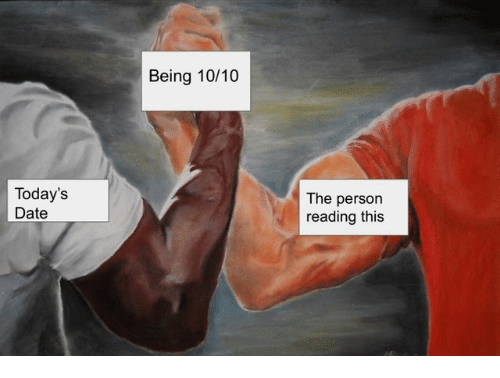 Date, Reading, and Person: Being 10/10  Today's  Date  The person  reading this