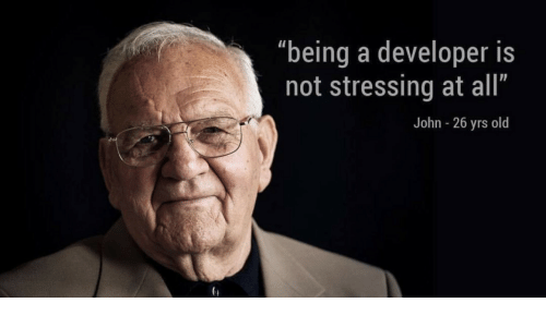 "Yrs: ""being a developer is  not stressing at all""  John - 26 yrs old"