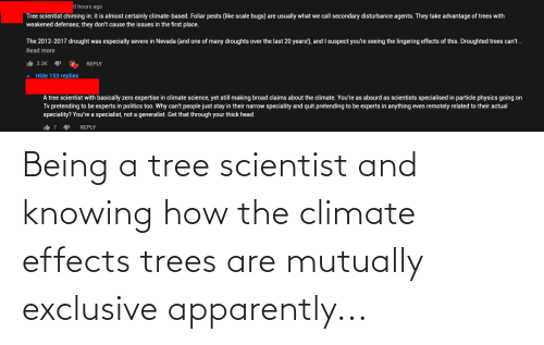 scientist: Being a tree scientist and knowing how the climate effects trees are mutually exclusive apparently...