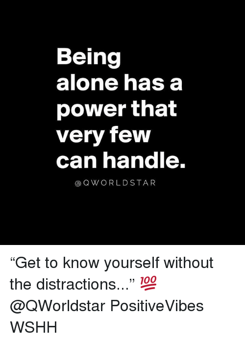"""Know Yourself: Being  alone has a  power that  very few  can nandle.  @QWORLDSTAR """"Get to know yourself without the distractions..."""" 💯 @QWorldstar PositiveVibes WSHH"""