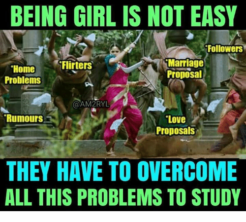 marriage proposal: BEING GIRL IS NOT EASY  Followers  Marriage  Proposal  Flirters  Home  Problems  @AM2RYL  Love  Proposals  RumourS  THEY HAVE TO OVERCOME  ALL THIS PROBLEMS TO STUDY