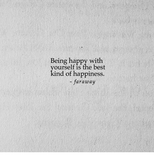 Best, Happy, and Happiness: Being happy with  ourself is the best  kind of happiness.  - faraway