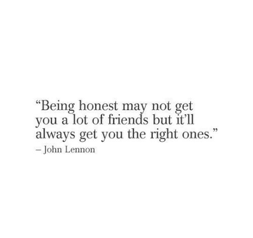 """John Lennon: """"Being honest may  you a lot of friends but it'll  always get you the right ones.""""  not get  -John Lennon"""