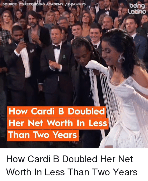 Grammys, Memes, and Academy: being  Latino  SOURCE: YT/RECORDING ACADEMY / GRAMMYS  How Cardi B Doubled  Her Net Worth In Less  Than Two Years How Cardi B Doubled Her Net Worth In Less Than Two Years
