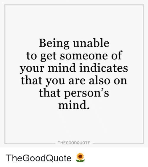 indices: Being unable  to get someone of  your mind indicates  that you are also on  that person's  mind  THE GOOD QUOTE TheGoodQuote 🌻
