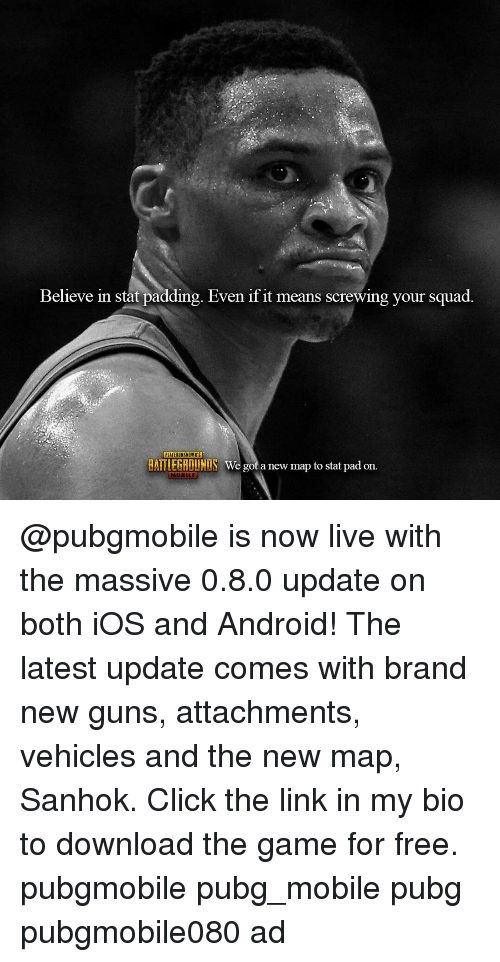 And The New: Believe in stat padding. Even if it means screwing your squad.  BATLEGROUNIS We got a new map to stat pad on. @pubgmobile is now live with the massive 0.8.0 update on both iOS and Android! The latest update comes with brand new guns, attachments, vehicles and the new map, Sanhok. Click the link in my bio to download the game for free. pubgmobile pubg_mobile pubg pubgmobile080 ad