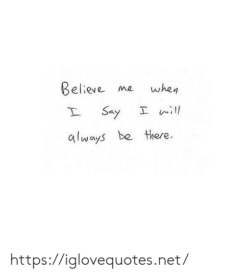 Net, Believe, and Href: Believe  when  ow  エnill  Say  I  always be there. https://iglovequotes.net/
