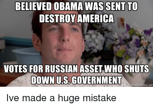 us government: BELIEVED OBAMA WAS SENTTO  DESTROY AMERICA  VOTES FOR RUSSIAN ASSET WHO SHUTS  DOWN US.GOVERNMENT  emegenerator.net Ive made a huge mistake