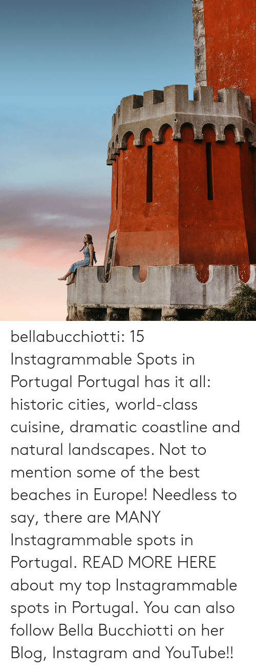 bella: bellabucchiotti:  15 Instagrammable Spots in Portugal    Portugal has it all: historic cities, world-class cuisine, dramatic  coastline and natural landscapes. Not to mention some of the best  beaches in Europe! Needless to say, there are MANY Instagrammable spots  in Portugal.  READ MORE HERE about my top Instagrammable spots in Portugal.  You can also follow Bella Bucchiotti on her Blog, Instagram and YouTube!!