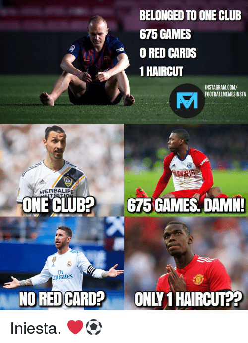 Club, Haircut, and Instagram: BELONGED TO ONE CLUB  675 GAMES  O RED CARDS  1 HAIRCUT  INSTAGRAM.COM/  FOOTBALLMEMESINSTA  EI  LA  HERBALIFE  ONE CLUB?  675 GAMES. DAMN!  Fly  Emirates  NO RED CARD?  ONLY 1 HAIRCUT?? Iniesta. ❤️⚽️