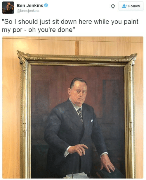 """Paint, Down, and You: Ben Jenkins  @bencjenkins  Follow  """"So I should just sit down here while you paint  my por- oh you're done"""""""