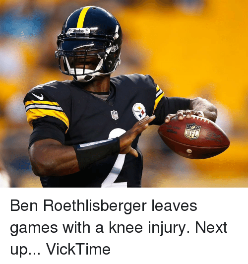 Ben Roethlisberger, Sports, and Ups: Ben Roethlisberger leaves games with a knee injury. Next up... VickTime