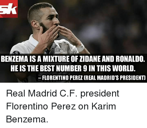 Number 9: BENZEMAISAMIXTURE OFZIDANEAND RONALDO.  HE IS THE BEST NUMBER 9 IN THIS WORLD.  FLORENTINO PEREZ (REAL MADRID'S PRESIDENTI Real Madrid C.F. president Florentino Perez on Karim Benzema.