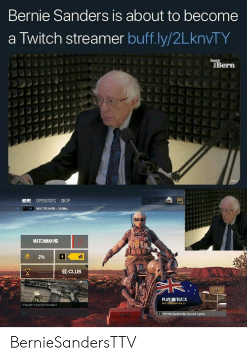 Bernie Sanders, Club, and Squad: Bernie Sanders is about to become  a Twitch streamer buff.ly/2LknvTY  hear  ABern  HOME OPERATORS SHOP  1:04  MULTIPLAYER-CASUAL  MATCHMAKING  x0  2%  CLUB  PLAY OUTBACK  MULTIPLER CASIAL  SWAMP STALKER BUNDLE  Only the squad leader cn atart a game BernieSandersTTV
