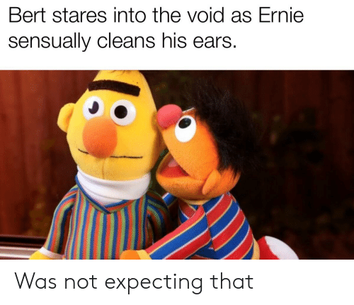 Bert Stares Into The Void As Ernie Sensually Cleans His Ears