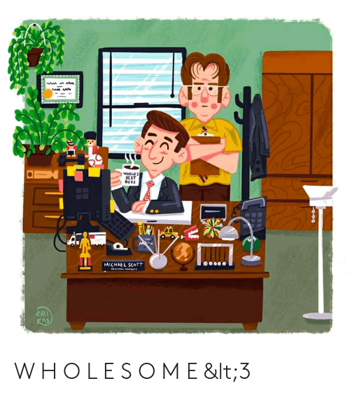 Michael Scott, The Office, and Best: BEST  8013  MICHAEL SCOTT  eRi  AS W H O L E S O M E <3