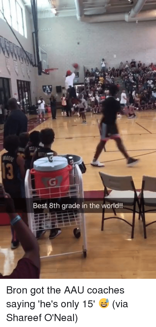 Aau, Best, and World: Best 8th grade in the world!! Bron got the AAU coaches saying 'he's only 15' 😅 (via Shareef O'Neal)
