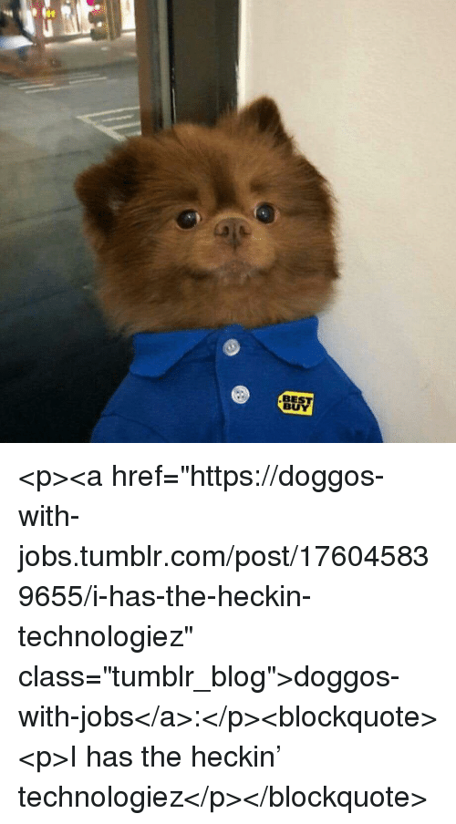 """Best Buy: BEST  BUY <p><a href=""""https://doggos-with-jobs.tumblr.com/post/176045839655/i-has-the-heckin-technologiez"""" class=""""tumblr_blog"""">doggos-with-jobs</a>:</p><blockquote><p>I has the heckin' technologiez</p></blockquote>"""