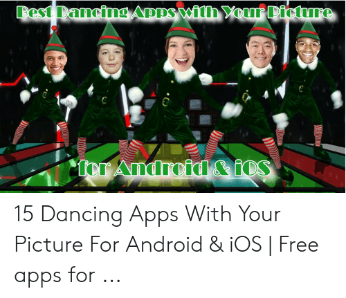 Best Dancing Apps With Xour Picture Ter Android&iOS 15