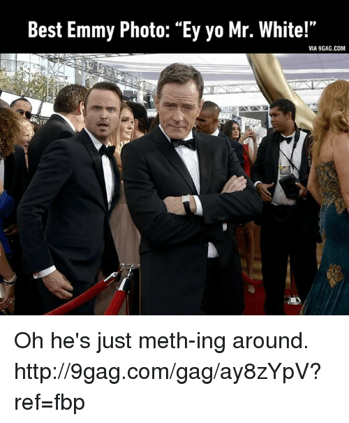 "Yo Mr White: Best Emmy Photo: ""Ey yo Mr. White!""  VIA 9GAG.COM Oh he's just meth-ing around. http://9gag.com/gag/ay8zYpV?ref=fbp"