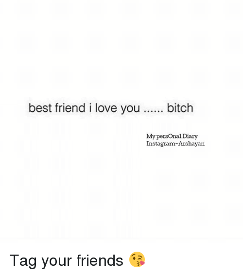 Best Friend I Love You Bitch My Personal Diary Instagram Arshayan