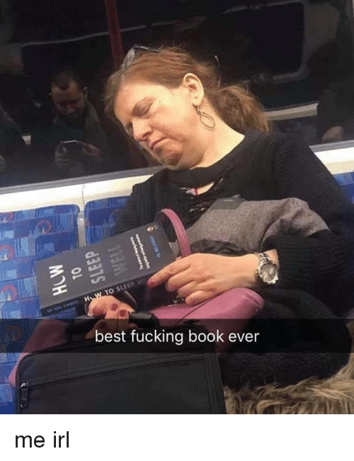 Fucking, Best, and Book: best fucking book ever me irl