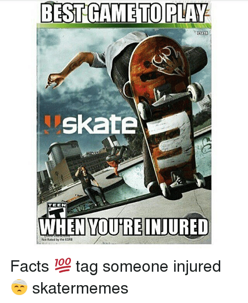 Facts, Best, and Game: BEST GAME TOPLAY  skatE  TEEN  WHEN YOUREINJURED  Not Rated  the ESRB Facts 💯 tag someone injured 🤕 skatermemes