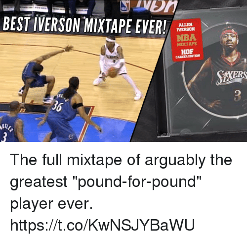 """Iverson: BEST IVERSON-MIXTAPE EVER!  ALLEN  IVERSON  NBA  MIXTAPE  HOF  CAREER EDITION  36 The full mixtape of arguably the greatest """"pound-for-pound"""" player ever.   https://t.co/KwNSJYBaWU"""