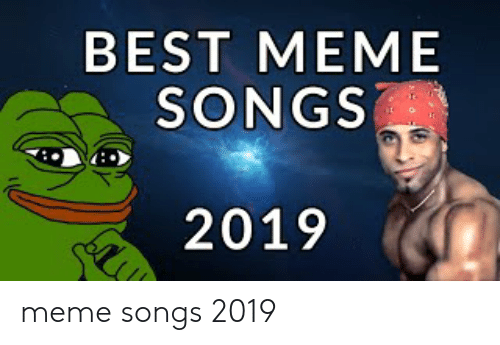 Best Meme Songs: BEST MEMЕ  SONGS  2019 meme songs 2019