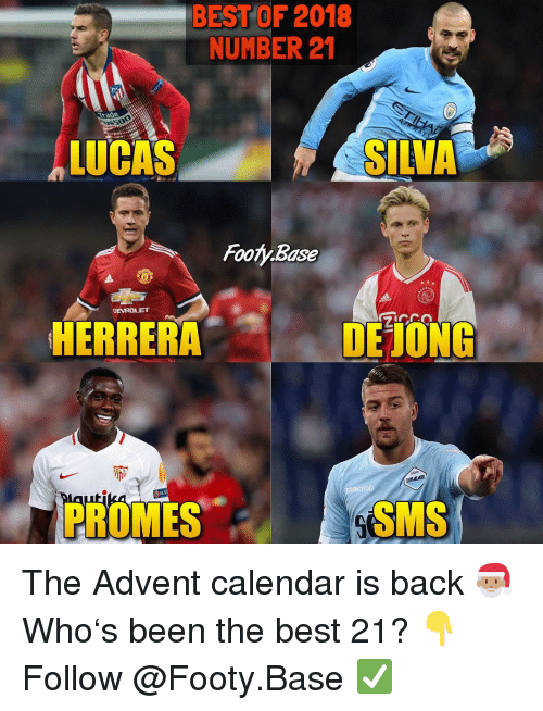 Memes, Best, and Calendar: BEST OF 2018  NUMBER 21  LUCAS  SILVA  Footy.Base  HEVROLET  HERRERA  DEONG  帘  AzO  UN  Pla  RES  acren  PROMES  SMS The Advent calendar is back 🎅🏽 Who's been the best 21? 👇 Follow @Footy.Base ✅