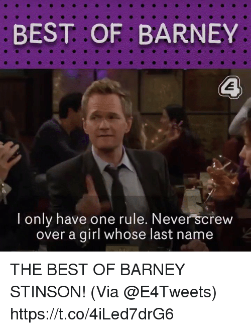Barney, Memes, and Best: BEST OF:BARNEY  l only have one rule. Never screw  over a girl whose last name THE BEST OF BARNEY STINSON! (Via @E4Tweets) https://t.co/4iLed7drG6