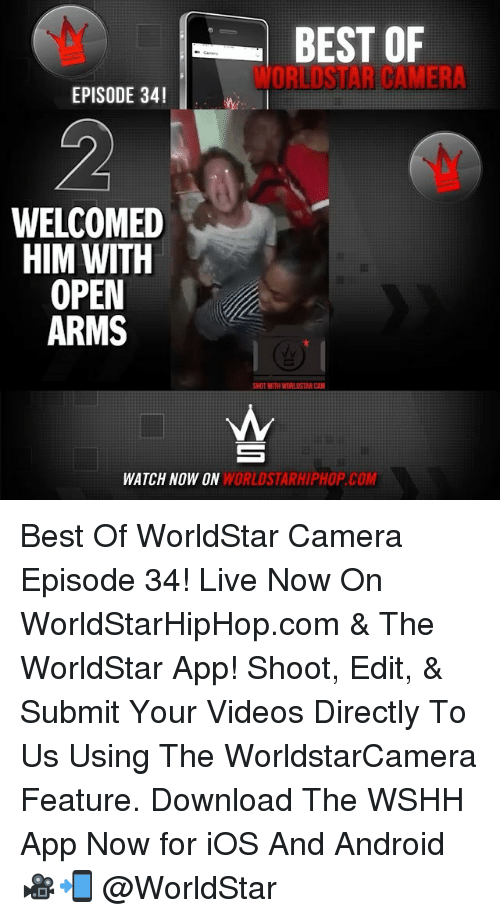 The Worldstar: BEST OF  ORI USTAR CAMERA  EPISODE 34!  WELCOMED  HIM WITH  OPEN  ARMS  SHOT WITH WORLDSTARCAM  WATCH NOW ON WORLDSTARHIPHOP COM Best Of WorldStar Camera Episode 34! Live Now On WorldStarHipHop.com & The WorldStar App! Shoot, Edit, & Submit Your Videos Directly To Us Using The WorldstarCamera Feature. Download The WSHH App Now for iOS And Android 🎥📲 @WorldStar