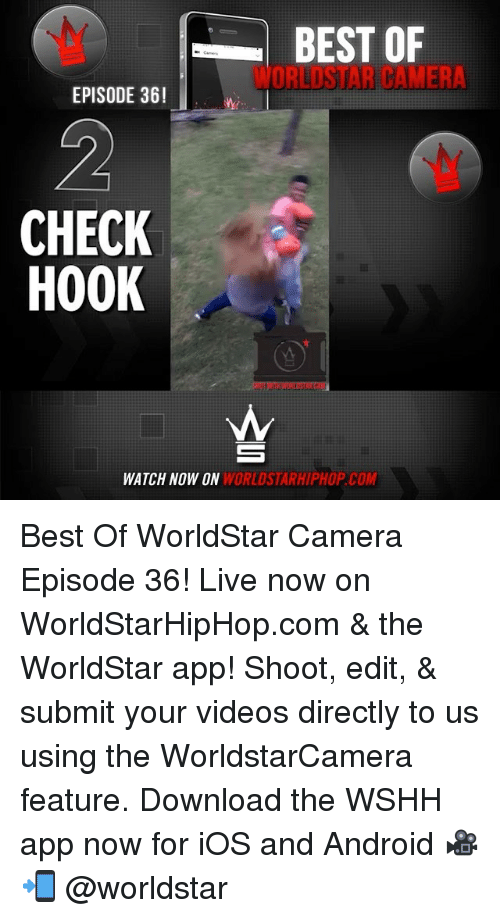 The Worldstar: BEST OF  ORLISTAR CAMERA  EPISODE 36!  CHECK  HOOK  WATCH NOW ON  WORLDSTARHIPHOP COM Best Of WorldStar Camera Episode 36! Live now on WorldStarHipHop.com & the WorldStar app! Shoot, edit, & submit your videos directly to us using the WorldstarCamera feature. Download the WSHH app now for iOS and Android 🎥📲 @worldstar