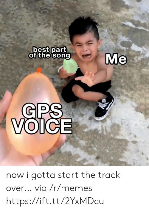 GPS: best part  of the song  Ме  GPS  VOICE now i gotta start the track over… via /r/memes https://ift.tt/2YxMDcu