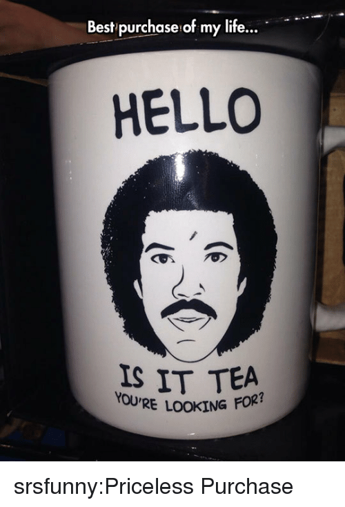 Hello, Life, and Tumblr: Best purchase of my life...  HELLO  IS IT TEA  YOURE LOOKING FOR? srsfunny:Priceless Purchase