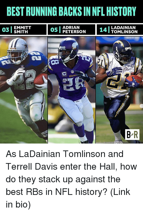 Adrianisms: BEST RUNNING BACKS IN NFL HISTORY  ADRIAN  03 EMMITT  05 PETERSON  14  LADAINIAN  I TOMLINSON  B R As LaDainian Tomlinson and Terrell Davis enter the Hall, how do they stack up against the best RBs in NFL history? (Link in bio)