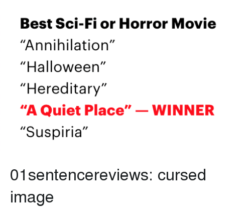 """Halloween, Tumblr, and Best: Best Sci-Fi or Horror Movie  """"Annihilation""""  """"Halloween'  """"Hereditary  """"A Quiet Place""""WINNER  """"Suspiria"""" 01sentencereviews: cursed image"""
