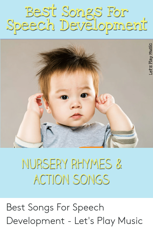 Best Meme Songs: Best Songs For  Speech Developinent  NURSERY PHYMES&  ACTION SONGS  Let's Play Music Best Songs For Speech Development - Let's Play Music