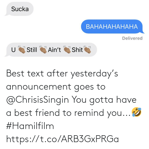 Goes: Best text after yesterday's announcement goes to @ChrisisSingin  You gotta have a best friend to remind you...🤣 #Hamilfilm https://t.co/ARB3GxPRGa