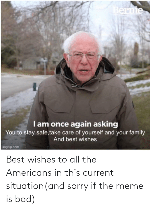americans: Best wishes to all the Americans in this current situation(and sorry if the meme is bad)