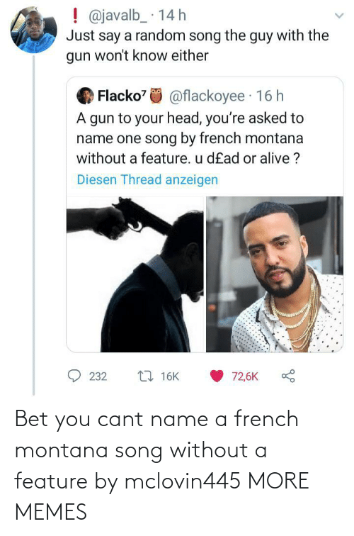 French: Bet you cant name a french montana song without a feature by mclovin445 MORE MEMES