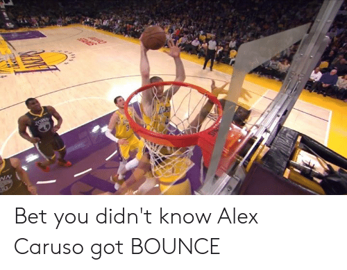Got, Bet, and Alex: Bet you didn't know Alex Caruso got BOUNCE